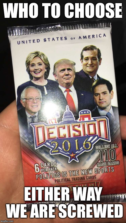 My cousin sent this to me and I just had to memeify it |  WHO TO CHOOSE; EITHER WAY WE ARE SCREWED | image tagged in memes,funny,president,presidential candidates | made w/ Imgflip meme maker