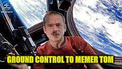 GROUND CONTROL TO MEMER TOM | made w/ Imgflip meme maker