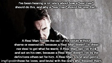 "I Will Find You And Kill You | I've been hearing a lot lately about how a ""real man"" should do this, and why a ""real man"" should believe that... A Real Man follows the cal 