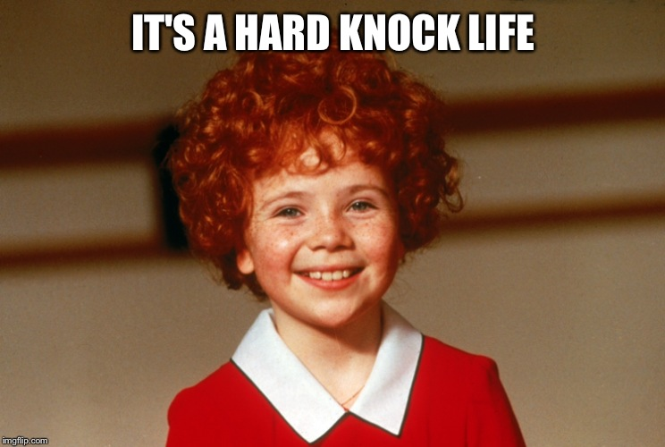 IT'S A HARD KNOCK LIFE | made w/ Imgflip meme maker