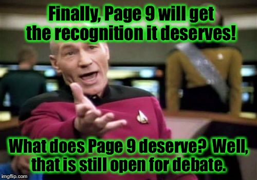 Picard Wtf Meme | Finally, Page 9 will get the recognition it deserves! What does Page 9 deserve?  Well, that is still open for debate. | image tagged in memes,picard wtf | made w/ Imgflip meme maker