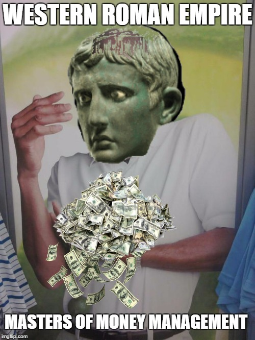 Why Can't I Hold All These Limes |  WESTERN ROMAN EMPIRE; MASTERS OF MONEY MANAGEMENT | image tagged in memes,why can't i hold all these limes | made w/ Imgflip meme maker