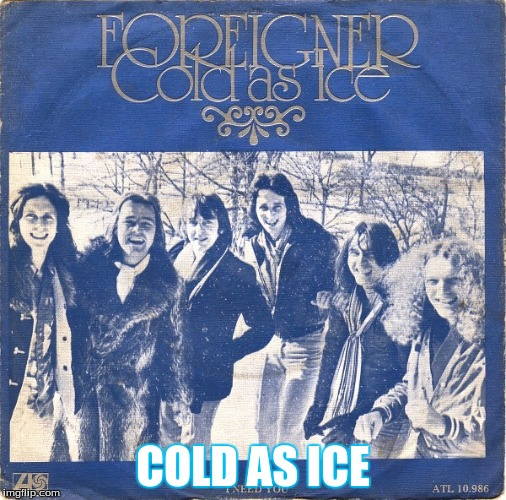 COLD AS ICE | made w/ Imgflip meme maker