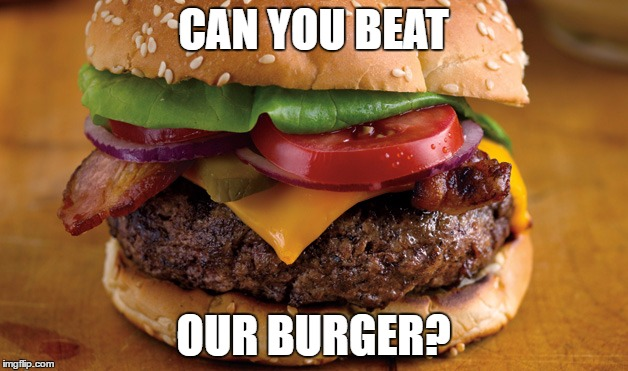Memorial Day Post | CAN YOU BEAT OUR BURGER? | image tagged in burger,memorial day,properchannel | made w/ Imgflip meme maker