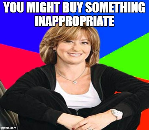 YOU MIGHT BUY SOMETHING INAPPROPRIATE | made w/ Imgflip meme maker