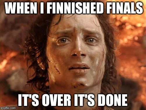When I Finished Finals | WHEN I FINNISHED FINALS IT'S OVER IT'S DONE | image tagged in memes,its finally over,school,finals,exams,tests | made w/ Imgflip meme maker
