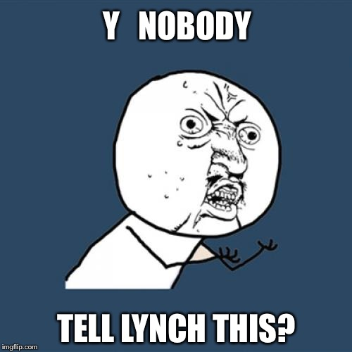 Y U No Meme | Y   NOBODY TELL LYNCH THIS? | image tagged in memes,y u no | made w/ Imgflip meme maker