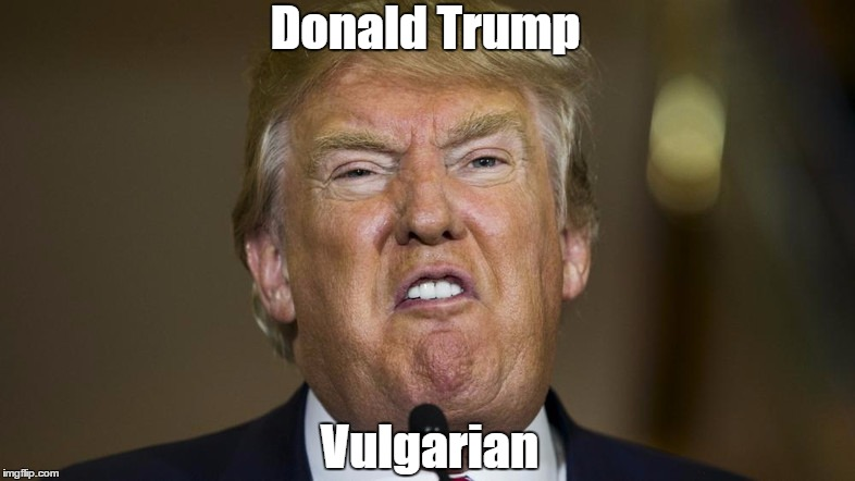 Donald Trump Vulgarian | made w/ Imgflip meme maker