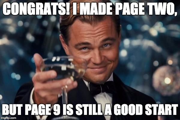 Leonardo Dicaprio Cheers Meme | CONGRATS! I MADE PAGE TWO, BUT PAGE 9 IS STILL A GOOD START | image tagged in memes,leonardo dicaprio cheers | made w/ Imgflip meme maker