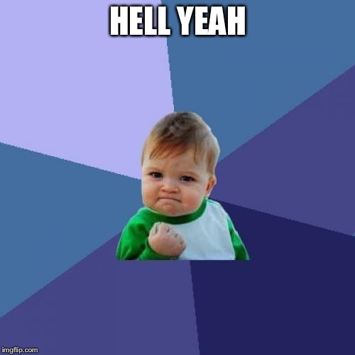 Success Kid Meme | HELL YEAH | image tagged in memes,success kid | made w/ Imgflip meme maker