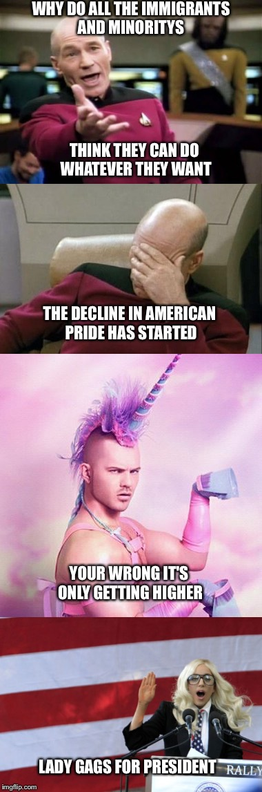 I don't want to live on this planet anymore | WHY DO ALL THE IMMIGRANTS AND MINORITYS THINK THEY CAN DO WHATEVER THEY WANT THE DECLINE IN AMERICAN PRIDE HAS STARTED YOUR WRONG IT'S ONLY  | image tagged in captain picard facepalm,captain picard,america,meme,lady gaga,unicorn man | made w/ Imgflip meme maker