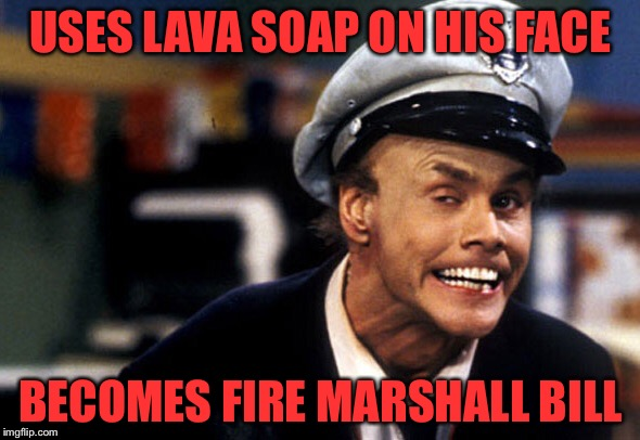 USES LAVA SOAP ON HIS FACE BECOMES FIRE MARSHALL BILL | made w/ Imgflip meme maker