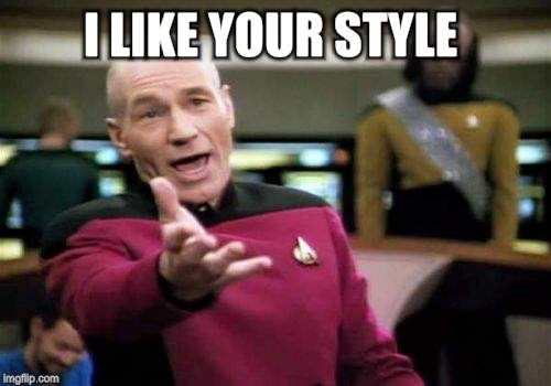 Picard Wtf Meme | I LIKE YOUR STYLE | image tagged in memes,picard wtf | made w/ Imgflip meme maker