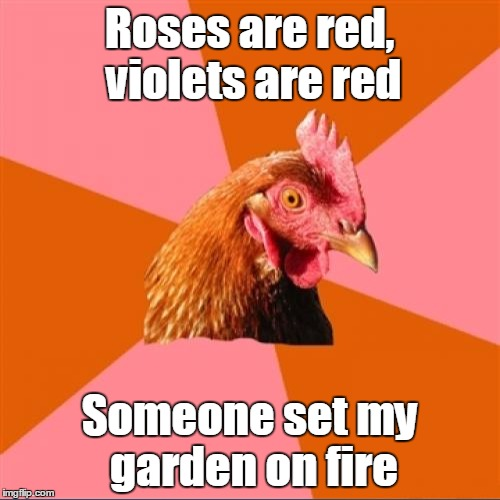 Roses are red, violets are red Someone set my garden on fire | made w/ Imgflip meme maker