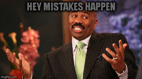 Steve Harvey Meme | HEY MISTAKES HAPPEN | image tagged in memes,steve harvey | made w/ Imgflip meme maker