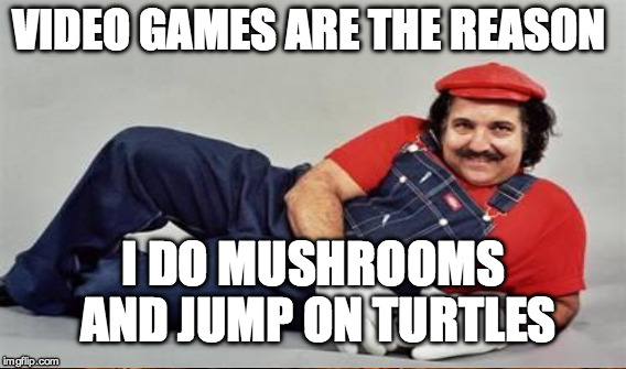 VIDEO GAMES ARE THE REASON I DO MUSHROOMS AND JUMP ON TURTLES | made w/ Imgflip meme maker