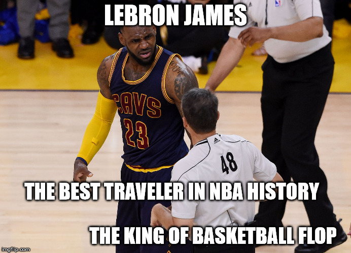 LeBron James | LEBRON JAMES THE BEST TRAVELER IN NBA HISTORY                                                               THE KING OF BASKETBALL FLOP | image tagged in lebron james | made w/ Imgflip meme maker