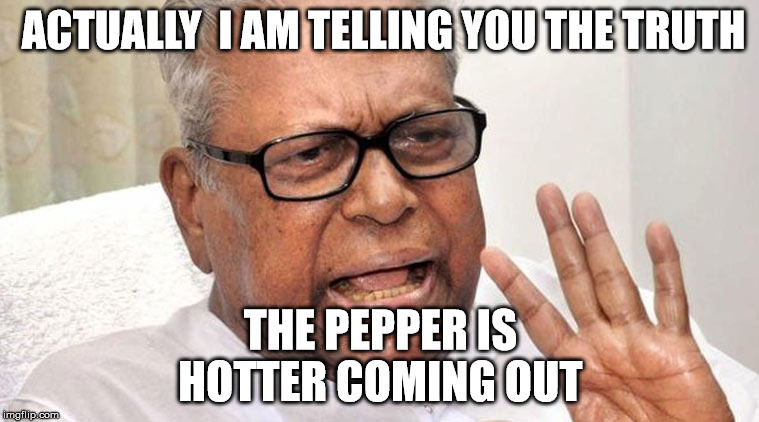ACTUALLY  I AM TELLING YOU THE TRUTH THE PEPPER IS HOTTER COMING OUT | made w/ Imgflip meme maker