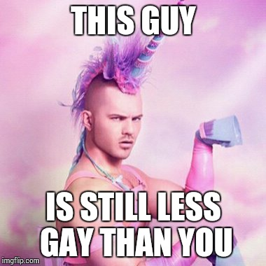 Unicorn MAN Meme | THIS GUY IS STILL LESS GAY THAN YOU | image tagged in memes,unicorn man | made w/ Imgflip meme maker