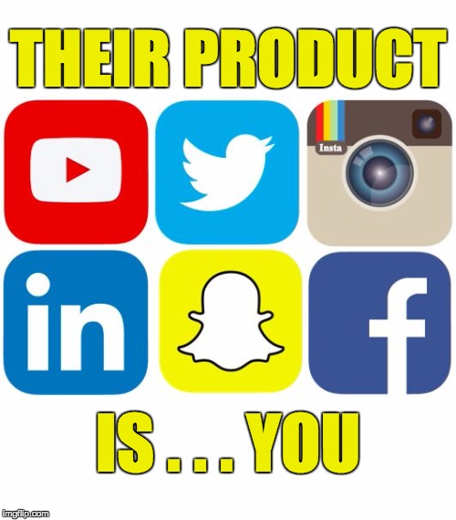 Social media has no real product other than its users.  |  THEIR PRODUCT; IS . . . YOU | image tagged in social media icons,social media,facebook,twitter,snapchat,instagram | made w/ Imgflip meme maker