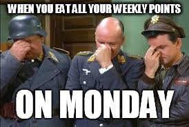 triple face palm hogan heroes |  WHEN YOU EAT ALL YOUR WEEKLY POINTS; ON MONDAY | image tagged in triple face palm hogan heroes | made w/ Imgflip meme maker