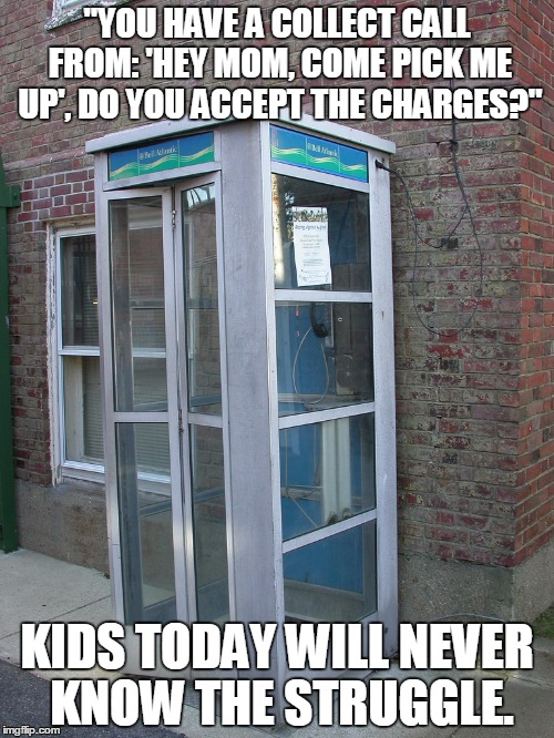 "Phone Booth Struggles | ""YOU HAVE A COLLECT CALL FROM: 'HEY MOM, COME PICK ME UP', DO YOU ACCEPT THE CHARGES?"" KIDS TODAY WILL NEVER KNOW THE STRUGGLE. 