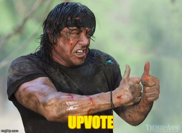 Moral Support  Rambo | UPVOTE | image tagged in moral support  rambo | made w/ Imgflip meme maker
