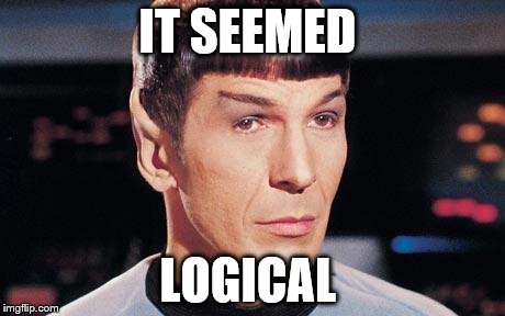 IT SEEMED LOGICAL | made w/ Imgflip meme maker