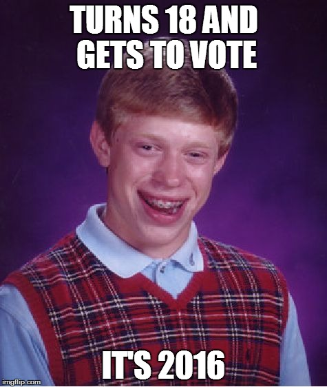 Bad Luck Brian Meme | TURNS 18 AND GETS TO VOTE IT'S 2016 | image tagged in memes,bad luck brian | made w/ Imgflip meme maker