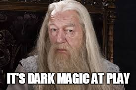 IT'S DARK MAGIC AT PLAY | made w/ Imgflip meme maker