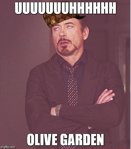 Face You Make Robert Downey Jr Meme | UUUUUUUHHHHHH OLIVE GARDEN | image tagged in memes,face you make robert downey jr,scumbag | made w/ Imgflip meme maker