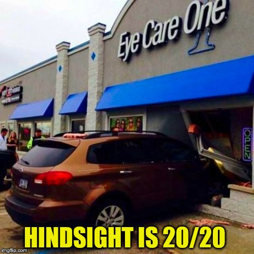 Maybe you should have ''Stopped In'' sooner! | HINDSIGHT IS 20/20 | image tagged in car crash,building,eye,funny meme,joke,eyes | made w/ Imgflip meme maker
