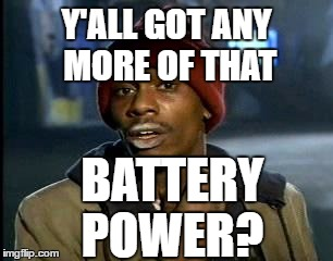 Y'ALL GOT ANY MORE OF THAT BATTERY POWER? | image tagged in memes,yall got any more of | made w/ Imgflip meme maker