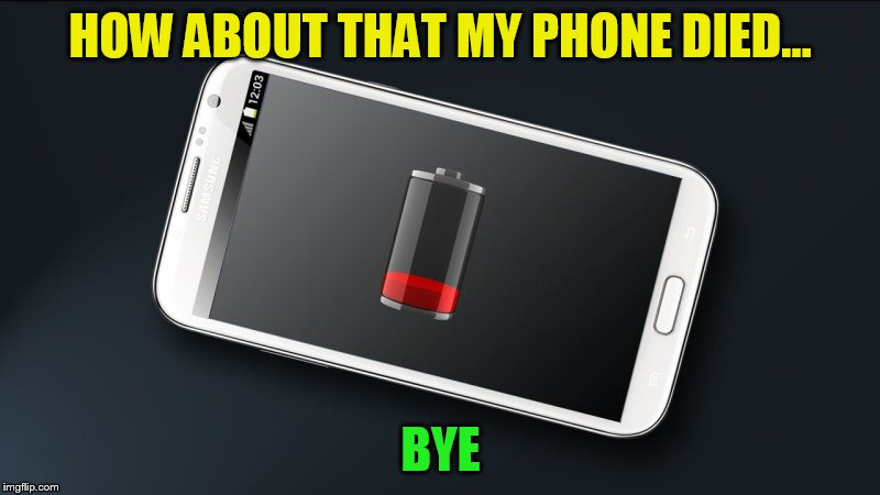 HOW ABOUT THAT MY PHONE DIED... BYE | image tagged in dead cell | made w/ Imgflip meme maker