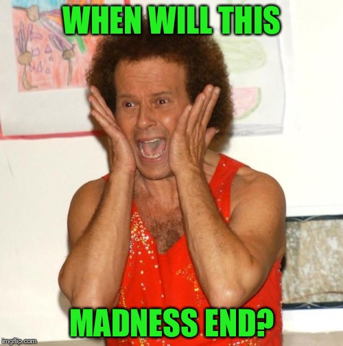 WHEN WILL THIS MADNESS END? | made w/ Imgflip meme maker