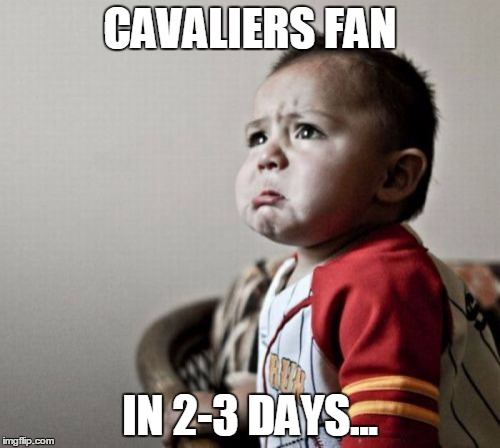Criana | CAVALIERS FAN IN 2-3 DAYS... | image tagged in memes,criana | made w/ Imgflip meme maker