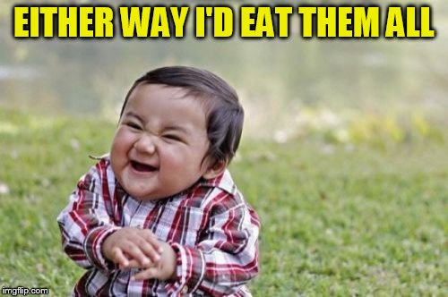 Evil Toddler Meme | EITHER WAY I'D EAT THEM ALL | image tagged in memes,evil toddler | made w/ Imgflip meme maker