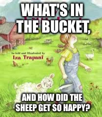 WHAT'S IN THE BUCKET, AND HOW DID THE SHEEP GET SO HAPPY? | made w/ Imgflip meme maker