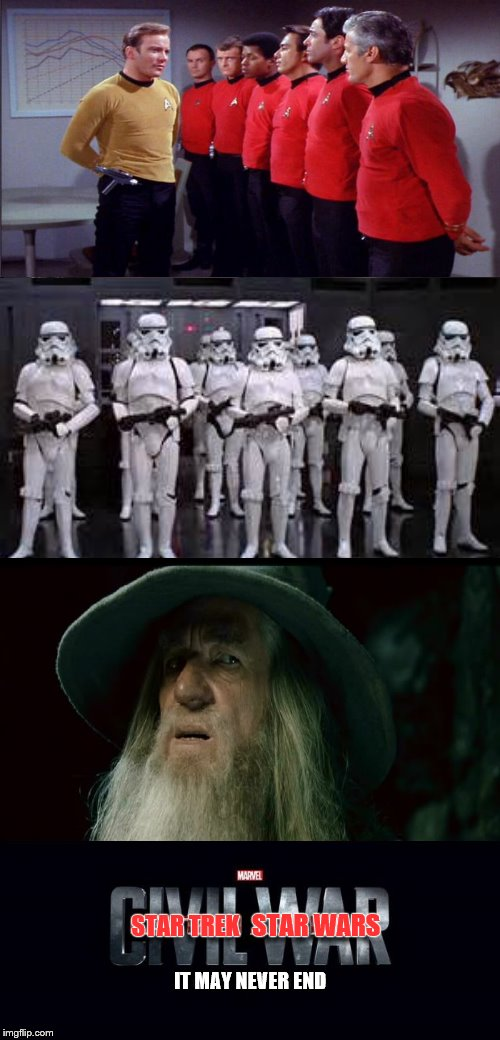 So many opinions on which is better. So few have really thought it through. | STAR TREK STAR WARS IT MAY NEVER END | image tagged in civil war,memes,star wars,star trek,confused gandalf | made w/ Imgflip meme maker