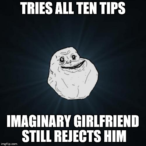 TRIES ALL TEN TIPS IMAGINARY GIRLFRIEND STILL REJECTS HIM | made w/ Imgflip meme maker