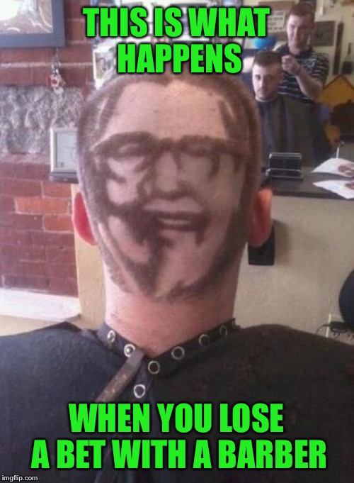 First thing I noticed was the look of smugness on the barber's face, and the look of fear on the customers.  | THIS IS WHAT HAPPENS WHEN YOU LOSE A BET WITH A BARBER | image tagged in memes,funny,bad hair day,barber,bet | made w/ Imgflip meme maker