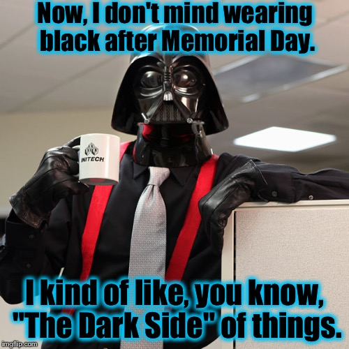 "Darth Vader Coffee | Now, I don't mind wearing black after Memorial Day. I kind of like, you know, ""The Dark Side"" of things. 