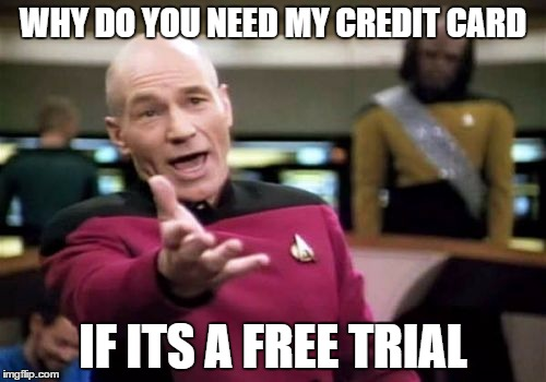 Picard Wtf Meme | WHY DO YOU NEED MY CREDIT CARD IF ITS A FREE TRIAL | image tagged in memes,picard wtf | made w/ Imgflip meme maker
