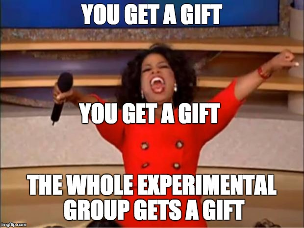 Oprah You Get A Meme |  YOU GET A GIFT; YOU GET A GIFT; THE WHOLE EXPERIMENTAL GROUP GETS A GIFT | image tagged in memes,oprah you get a | made w/ Imgflip meme maker