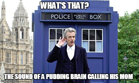WHAT'S THAT? THE SOUND OF A PUDDING BRAIN CALLING HIS MOM | made w/ Imgflip meme maker