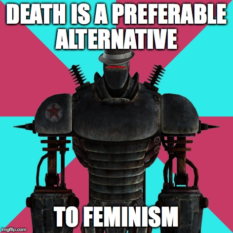 Anti-Feminst Liberty Prime | DEATH IS A PREFERABLE ALTERNATIVE TO FEMINISM | image tagged in anti-feminst liberty prime,fallout 3,brotherhood of steel,liberty prime,feminism | made w/ Imgflip meme maker