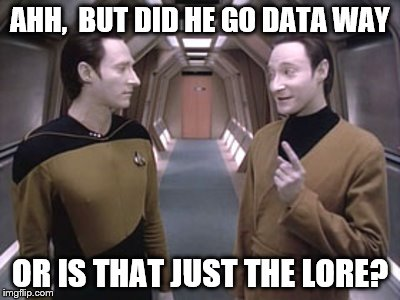 AHH,  BUT DID HE GO DATA WAY OR IS THAT JUST THE LORE? | made w/ Imgflip meme maker