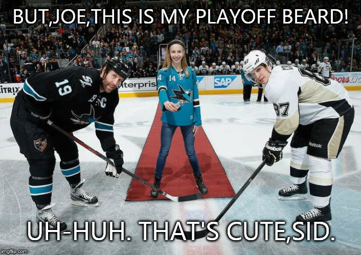 hockey |  BUT,JOE,THIS IS MY PLAYOFF BEARD! UH-HUH. THAT'S CUTE,SID. | image tagged in hockey | made w/ Imgflip meme maker
