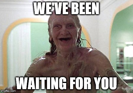 WE'VE BEEN WAITING FOR YOU | made w/ Imgflip meme maker