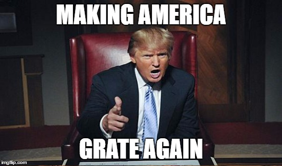 MAKING AMERICA GRATE AGAIN | made w/ Imgflip meme maker